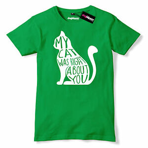 My Cat Was Right About You Mens Premium T-Shirt Funny Slogan