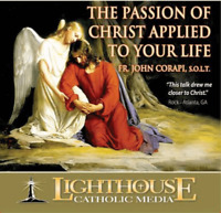 The Passion of Christ Applied to Your Life - Lighthouse Catholic Media