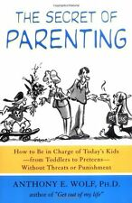 The Secret of Parenting: How to Be in Charge of Todays Kids--from Toddlers to P