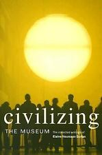 Civilizing the Museum : The Collected Writings of Elaine Heumann Gurian by...