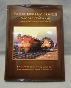 Birmingham Rails The Last Golden Era From World War II to Amtrak - Autographed