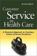Customer Service in Health Care: A Grassroots Approach to Creating a-ExLibrary