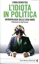 Lynda Dematteo L'IDIOTA IN POLITICA ANTROPOLOGIA DELLA LEGA NORD
