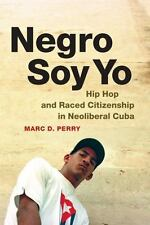 Negro Soy Yo: Hip Hop and Raced Citizenship in Neoliberal Cuba (Refiguring