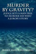 Murder by Gravity? : Yuma Judge Sets A Man Free to Murder His Wife! A Juror's...