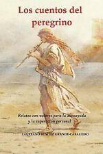 Los Cuentos Del Peregrino : Relatos con Valores para la Autoayuda y la...