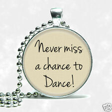 Inspirational Quote Never Miss A Chance To Dance Silver Tone Necklace Pendant