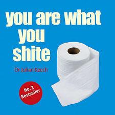 You Are What You Shite by Julian Keech (Hardback, 2005)