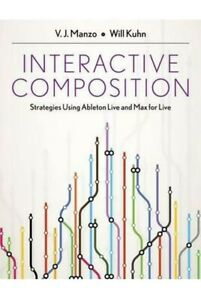 Interactive Composition - Strategies Using Ableton Live And Max For Live. Manzo