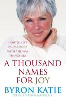 A Thousand Names For Joy: How To Live In Harmony With The Way Things Are by Byro