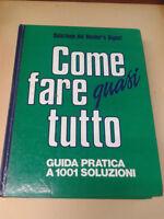 COME FARE QUASI TUTTO. GUIDA PRATICA A 1001 SOLUZIONI - 1990 - Reader's Digest