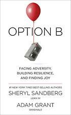 Option B Facing Adversity, Building Resilience, &Finding Joy by Sheryl Sandberg