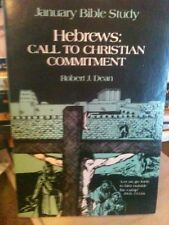 Hebrews: Call To Christian Commitment-Robert J. Dean January Bible Study
