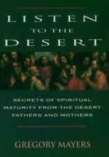 Listen to the Desert: Secrets of Spiritual Maturity from the Desert Fathers and