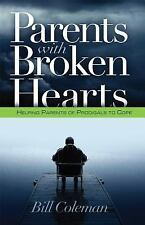 Parents with Broken Hearts : Helping Parents of Prodigals to Cope by William...
