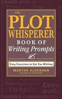 The Plot Whisperer Book of Writing Prompts: Easy Exercises to Get You Writing...