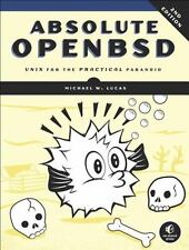 Absolute OpenBsd: Unix for the Practical Paranoid: By Lucas, Michael W.