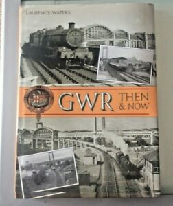 GWR THEN & NOW BY LAURENCE WATERS