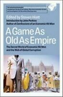 Game as Old as Empire : The Secret World of Economic Hit Men and the Web of Glob
