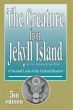 The Creature from Jekyll Island : A Second Look at the Federal Reserve by G. Edward Griffin (1994, Trade Paperback)