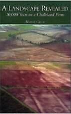 A Landscape Revealed: 10, 000 Years on a Chalkland Farm by Martin Green...