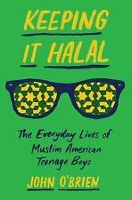 Keeping It Halal: The Everyday Lives of Muslim American Teenage Boys (Hardback o