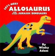 Let's Meet Allosaurus and Other Jurassic Dinosaurs by Winky Adam