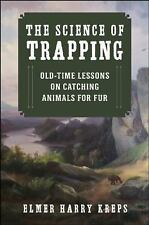 The Science of Trapping: Old-Time Lessons on Catching Animals for Fur, Kreps, Ha