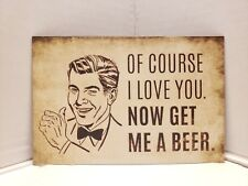 "Fridge Fun Refrigerator Magnet ""OF COURSE I LOVE YOU NOW GET ME A BEER"" 5""×4"""