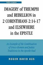 IMAGERY OF TRIUMPH AND REBELLION IN 2 CORINTHIANS 2:14-17 AND ELSEWHERE IN THE E
