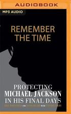 Remember the Time : Protecting Michael Jackson in His Final Days by Bill...