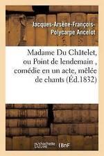 Madame Du Chatelet, Ou Point de Lendemain, Comedie En Un Acte, Melee de...