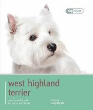Dog Expert Ser.: West Highland White Terrier : Understanding and Caring for...