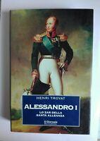Alessandro I lo zar della santa alleanza di Henri Troyat