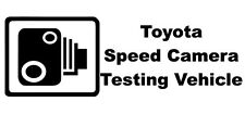 TOYOTA SPEED CAMERA TESTING VEHICLE Novelty Funny Car/Window Sticker - Small
