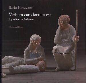 Ilario Fioravanti: Verbum caro factum est. Il prodigio di Betlemme  2007