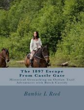 Ghosts, Outlaws, Polygamists and DNA: The 1897 Escape from Castle Gate : Ride...