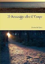 Il Messaggio Oltre il Tempo by Serena De Luca (2014, Paperback)