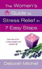 The Women's Guide to Stress Relief in 7 Easy Steps: Learn How to Live a Calmer,