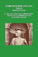 Come Ricevere Vita Dal Cielo: By Ficino, Marsilio