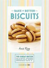 Great British Bake off - Bake it Better: No. 2: Biscuits by Annie Rigg...