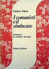 CESARE PILLON I COMUNISTI E IL SINDACATO PALAZZI 1972 PREFAZIONE U. TERRACINI