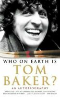 Who on Earth is Tom Baker? - An Autoiography by Baker, Tom Paperback Book The