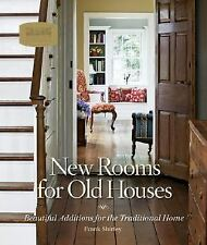 New Rooms for Old Houses : Beautiful Additions for the Traditional Home by...