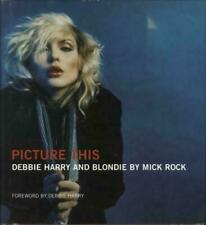 Picture This - DEBBIE HARRY and BLONDIE by Mick Rock