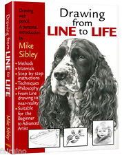 Mike Sibley DRAWING FROM LINE TO LIFE, How to draw book: People, Dog Art etc