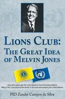 Lions Club - the Great Idea of Melvin Jones by Campos Da Silva, Zander