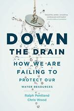 Down the Drain: How We Are Failing to Protect Our Water Resources (Hardback or C