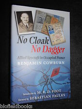 NEW; No Cloak, No Dagger: Allied Spycraft in Occupied France - Benjamin Cowburn