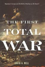 The First Total War : Napoleon's Europe and the Birth of Warfare as We Know...